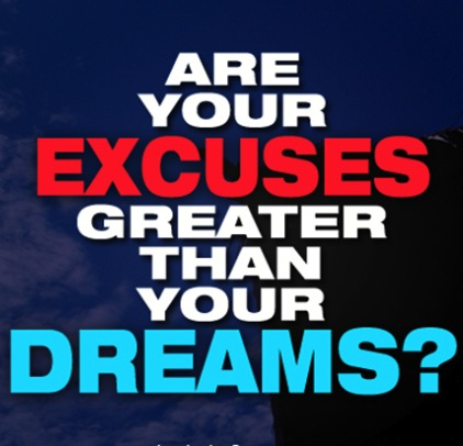 excuses-greater-than-your-dreams-1