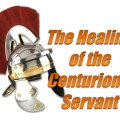 The Healing of the Centurion's Servant