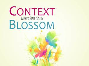 Context Makes Bible Study Blossom (Pict 1)