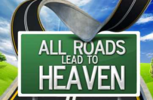 Do All roads lead to  heaven #3