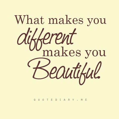 """What Makes You Different Makes You Beautiful"""