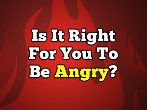 Is-It-Right-For-You-To-Be-Angry-Pict-1-300x225.jpg