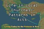 Life in Local Churches: Patterns in Acts