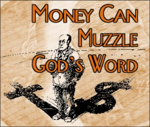 Money Can Muzzle God's Word (Pict 1)