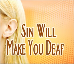 Sin Will Make You Deaf (Pict 1)