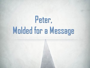 Peter, Molded for a Message (Pict 1)