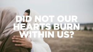 did-not-our-hearts-burn-within-us-1024x576