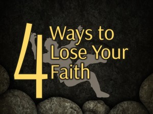 Four Ways to Lose Your Faith (Pict 1)
