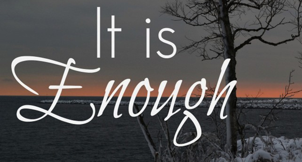 It Is Enough!
